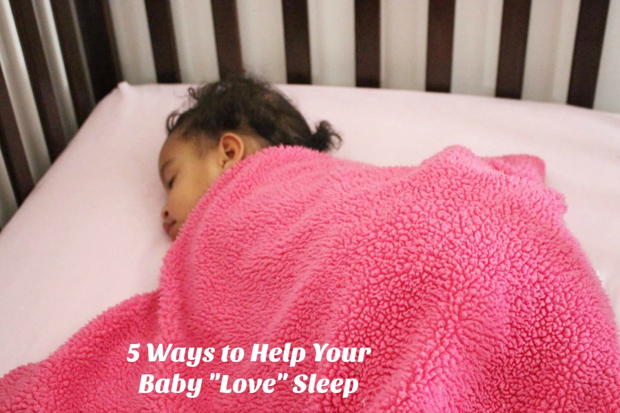 "5 Ways to Help Your Baby ""Love"" Sleep"
