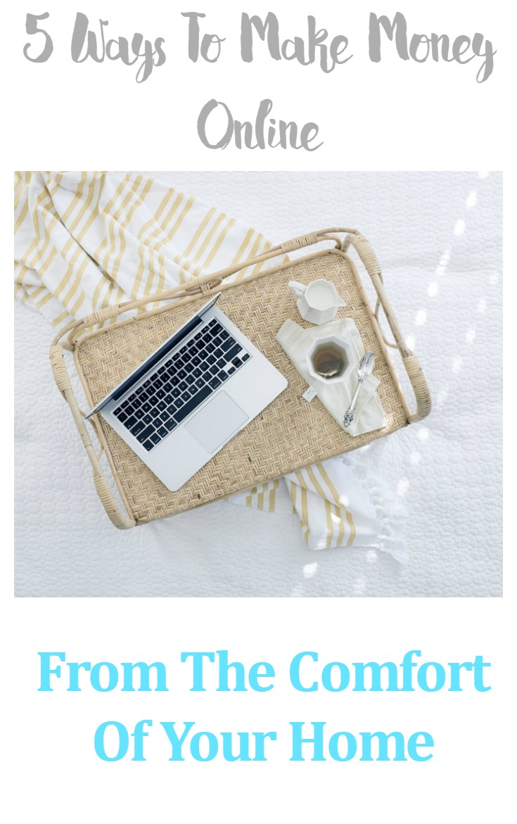 5 Ways To Make Money Online From The Comfort Of Your Home