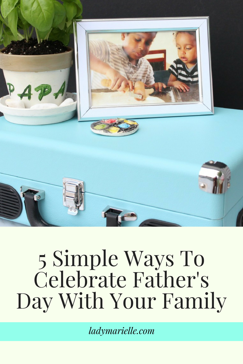 5 Simple Ways To Celebrate Father's Day With Your Family