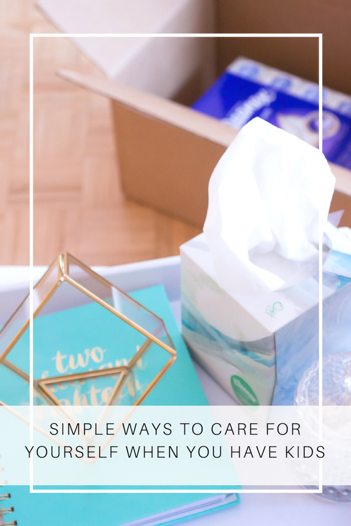 Simple Ways To Care For Yourself When You Have Kids
