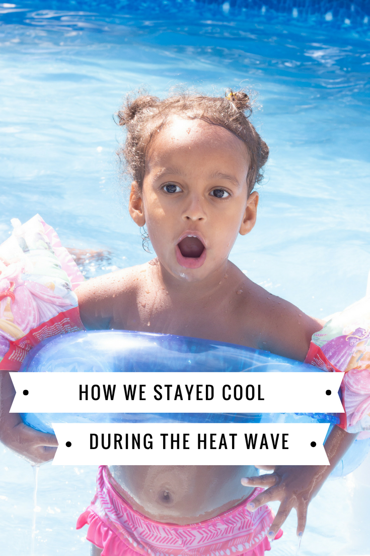 How We Stayed Cool During The Heat Wave