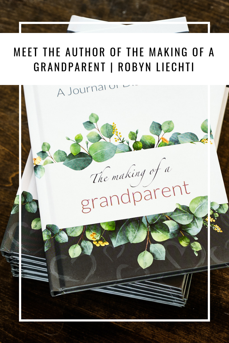 The Making of a Grandparent Robyn Liechti