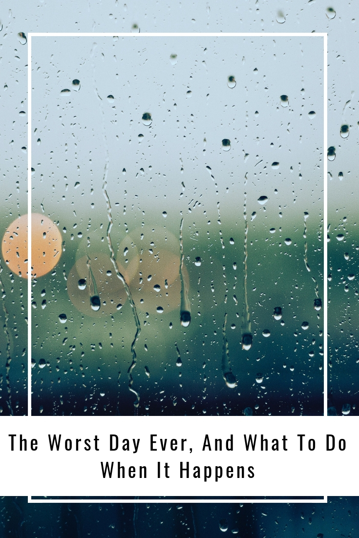 The Worst Day Ever, And What To Do When It Happens